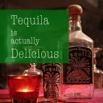 Tequila is actually delicious